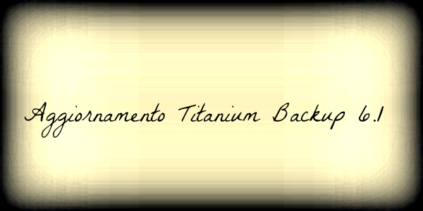 Disponibile l' aggiornamento di Titanium Backup 6.1