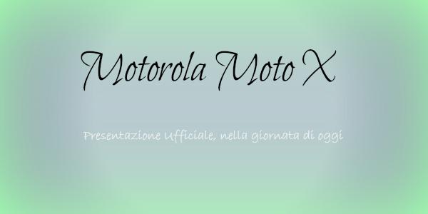 Moto X: pronto per essere lanciato sul mercato
