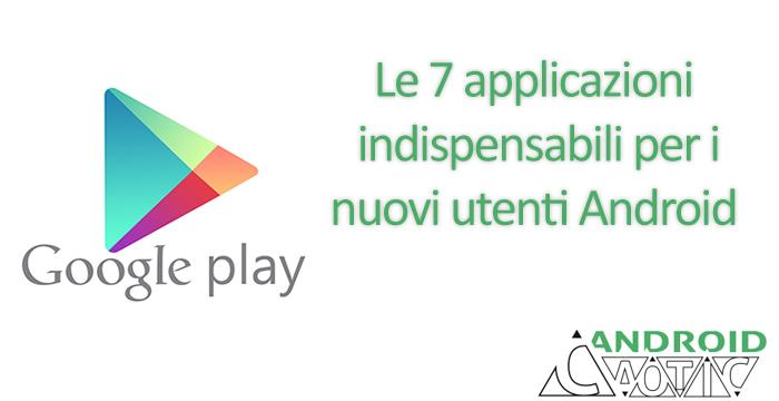 Le 7 applicazioni gratis indispensabili per i nuovi utenti Android