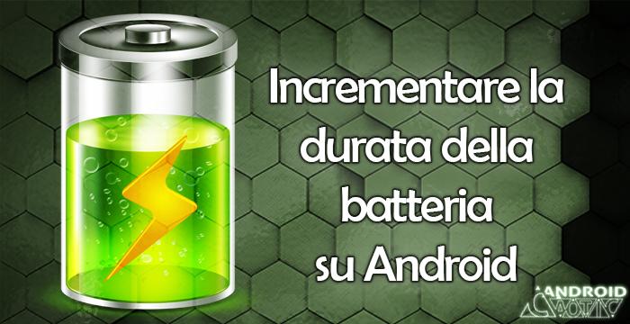 android incrementare durata batteria