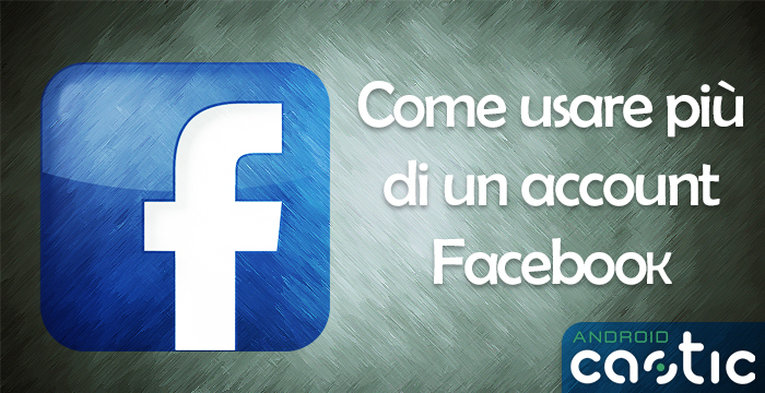usare account facebook multipli
