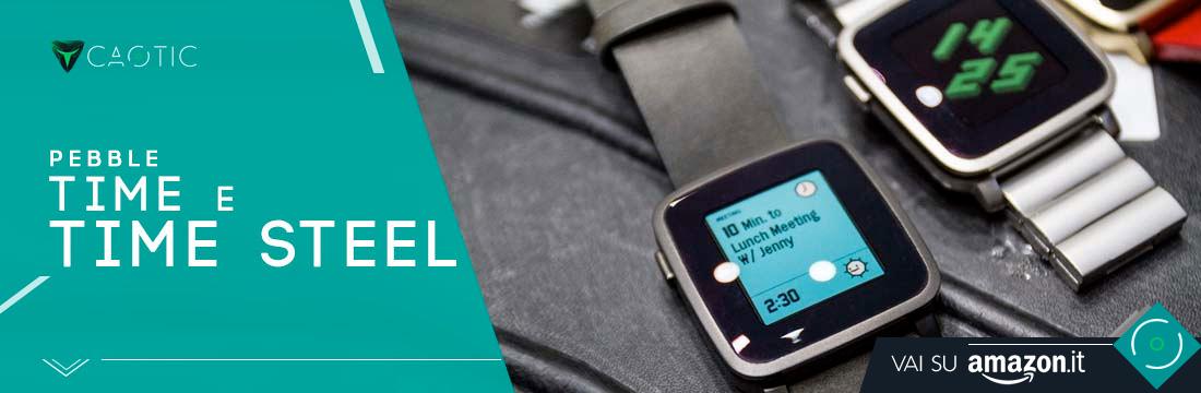 Migliori smartwatch: Pebble Time e Pebble TIme Steel