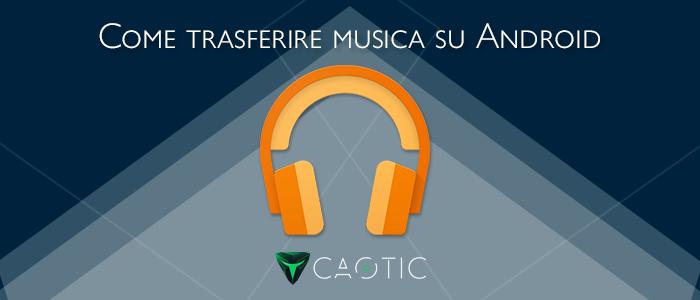 Trasferire musica su Android